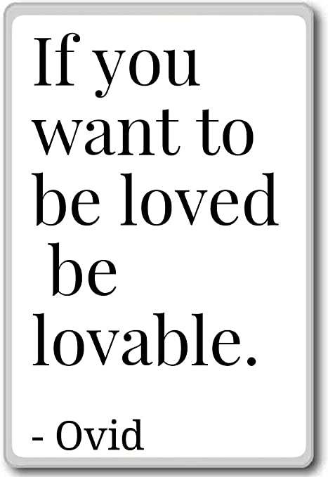 Loved if be lovable you be to want Should You