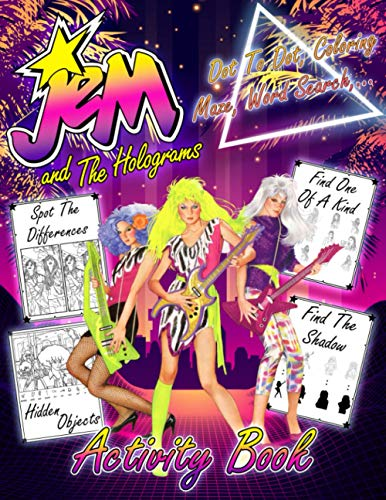 Jem And The Holograms Activity Book: Creativity & Relaxation Dot To Dot, Hidden Objects, Coloring, Find Shadow, Word Search, Maze, Spot Differences, One Of A Kind Activities Books For Adults, Kids