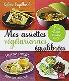 Mes assiettes végétariennes équilibrées - Sans gluten et sans lait !