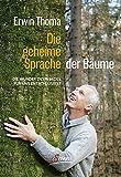 Die geheime Sprache der Bäume: Die Wunder des Waldes für uns entschlüsselt - Erwin Thoma