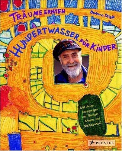 Träume ernten - Hundertwasser für Kinder: Träume ernten im Reich des Maler-Königs