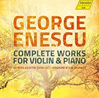 George Enescu: Complete Works for Violin and Piano by Remus Azoitei