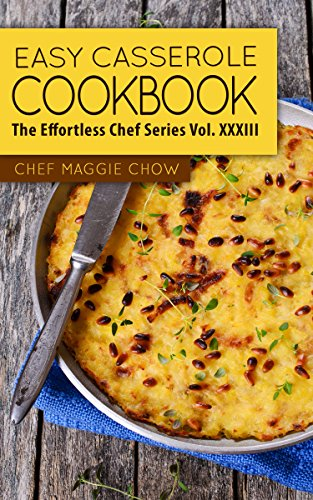 Easy Casserole Cookbook (Casserole Cookbook, Casserole Recipes, Casserole Cooking, Casseroles, Casserole Ideas 1) by [Chef Maggie Chow]