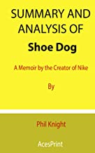 Summary and Analysis of Shoe Dog: A Memoir by the Creator of Nike By Phil Knight