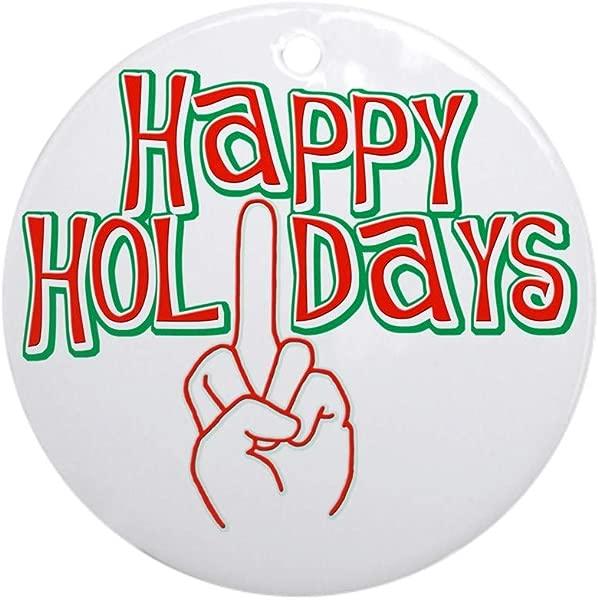 CafePress Happy Holidays Middle Finger Christmas Ornament Round Holiday Christmas Ornament