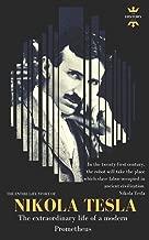 NIKOLA TESLA: The extraordinary life of a modern Prometheus: The Entire Life Story (Great Biographies)