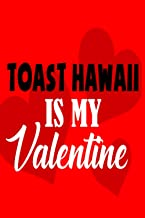 TOAST HAWAII IS MY VALENTINE: Personalized Notebook: Lined Notebook(6 * 9) / 120 lined pages / Journal, Diary, draw, Compo...