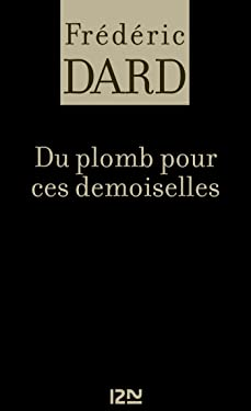 Du plomb pour ces demoiselles (FREDERIC DARD) (French Edition)