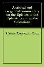 A critical and exegetical commentary on the Epistles to the Ephesians and to the Colossians (English Edition)