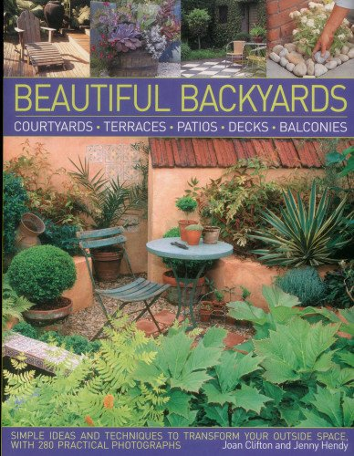 Beautiful Backyards: Courtyards, Terraces, Patios, Decks & Balconies