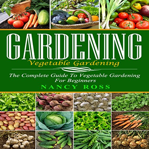 Gardening: The Complete Guide to Vegetable Gardening for Beginners audiobook cover art