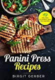 Panini Press | Indoor Grill | Sandwich Press Recipes: 49 tasty ideas for steak, burger, vegetables and co. (English Edition)