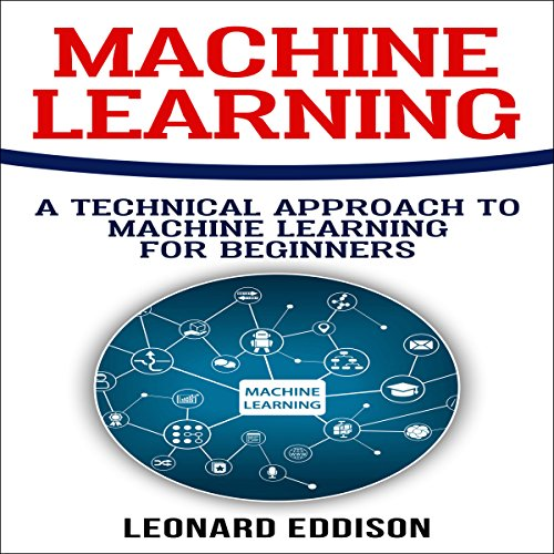 Machine Learning: A Technical Approach to Machine Learning for Beginners audiobook cover art