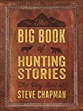 The Big Book of Hunting Stories: The Very Best of Steve Chapman