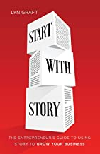 Start with Story: The Entrepreneur's Guide to Using Story to Grow Your Business
