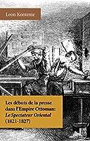 Les Débuts de la Presse dans l'Empire Ottoman: Le Spectateur Oriental (1821-1827)