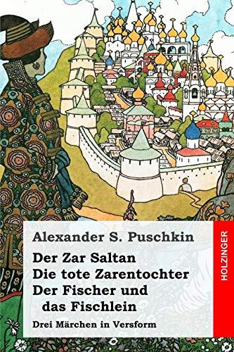 Der Zar Saltan / Die tote Zarentochter / Der Fischer und das Fischlein: Drei Märchen in Versform