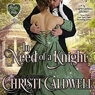 In Need of a Knight     The Heart of a Scandal/The Heart of a Duke, Book 0              By:                                                                                                                                 Christi Caldwell                               Narrated by:                                                                                                                                 Tim Campbell                      Length: 3 hrs and 38 mins     3 ratings     Overall 4.3