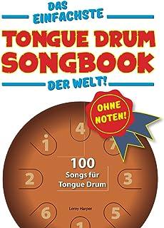 Das einfachste Tongue-Drum-Songbook der Welt!: Ohne Noten! 100 Songs für Tongue Drum.