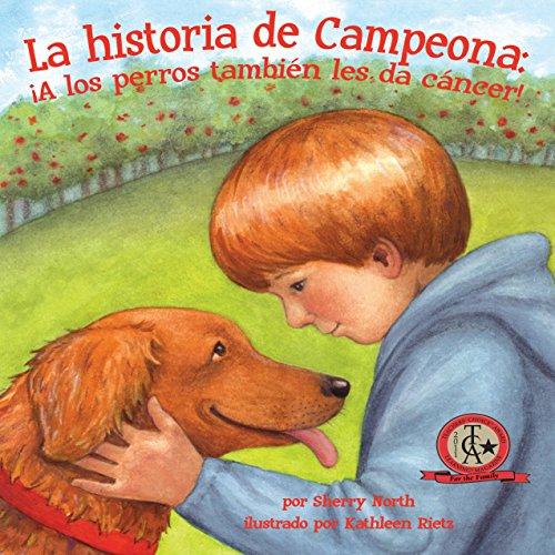 La historia de Campeona: ¡A los perros también les da cáncer! [Champ's Story: Dogs Get Cancer Too!] audiobook cover art
