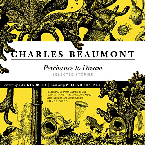 Perchance to Dream     Selected Stories              Written by:                                                                                                                                 Charles Beaumont                               Narrated by:                                                                                                                                 J. Paul Boehmer,                                                                                        Gabrielle de Cuir,                                                                                        Harlan Ellison,                   and others                 Length: 12 hrs and 20 mins     1 rating     Overall 5.0