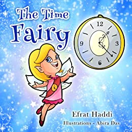 The Time Fairy: Teaches kids time management! by [Efrat Haddi]