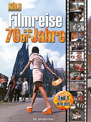 Köln: Filmreise in die 70er Jahre Teil 1 (1970-1975)