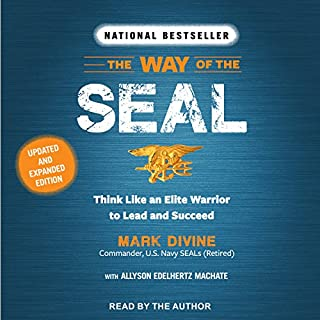 The Way of the SEAL     Think like an Elite Warrior to Lead and Succeed: Updated and Expanded Edition              Written by:                                                                                                                                 Mark Divine,                                                                                        Allyson Edelhertz Machate                               Narrated by:                                                                                                                                 Mark Divine                      Length: 9 hrs and 26 mins     5 ratings     Overall 5.0