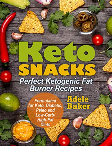 Keto Snacks: Perfect Ketogenic Fat Burner Recipes   Supports Healthy Weight Loss - Burn Fat Instead of Carbs   Formulated for Keto, Diabetic, Paleo and Low-Carb/High-Fat Diets