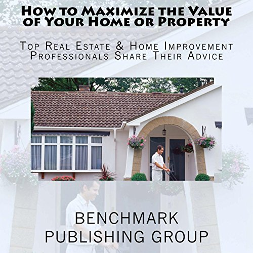 How to Maximize the Value of Your Home or Property audiobook cover art