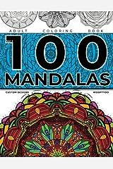 Mandala Coloring Book: 100 Mandalas: Custom Designs (100 Mandalas Coloring Book) Paperback