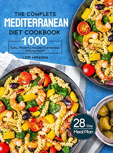 The Complete Mediterranean Diet Cookbook: 1000 Easy, Flavorful recipes to embrace lifelong...