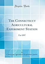 The Connecticut Agricultural Experiment Station: For 1897 (Classic Reprint)