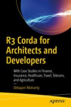 R3 Corda for Architects and Developers : With Case Studies in Finance, Insurance, Healthcare, Travel, Telecom, and Agriculture