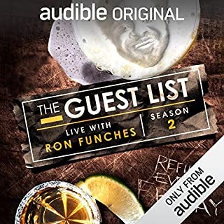 The Guest List, Season 2                   Written by:                                                                                                                                 Ron Funches,                                                                                        Audible Comedy                           Length: 12 hrs     Not rated yet     Overall 0.0