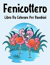 Fenicottero Libro da Colorare: Libro da Colorare Fenicottero per Ragazzi, Ragazze e Bambini dai 2 agli 12 Anni in su (Ital...