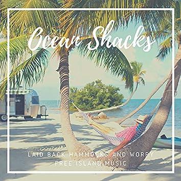 Ocean Shacks - Laid Back Hammocks And Worry Free Island Music, Vol. 08