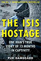 The ISIS Hostage: One Man's True Story of 13 Months in Captivity