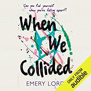 When We Collided                   By:                                                                                                                                 Emery Lord                               Narrated by:                                                                                                                                 Elizabeth Evans,                                                                                        Raviv Ullman                      Length: 8 hrs and 20 mins     30 ratings     Overall 4.3