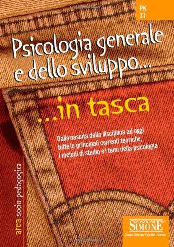 Psicologia generale e dello sviluppo. Dalla nascita della disciplina ad oggi tutte le principali correnti teoriche i metodi di studio e i temi della psicologia