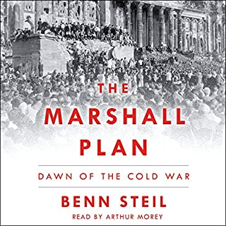 The Marshall Plan     Dawn of the Cold War              By:                                                                                                                                 Benn Steil                               Narrated by:                                                                                                                                 Arthur Morey                      Length: 16 hrs and 34 mins     161 ratings     Overall 4.5