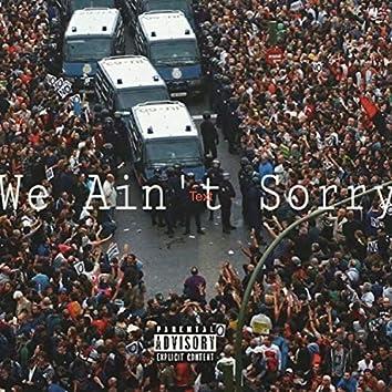 We Ain`t Sorry