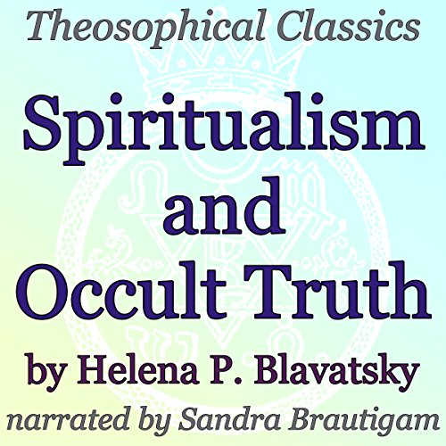 Spiritualism and Occult Truth: Theosophical Classics cover art