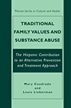 Traditional Family Values and Substance Abuse: The Hispanic Contribution to an Alternative Prevention and Treatment Approach (The Plenum Series in Culture and Health) (English Edition)