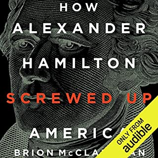 How Alexander Hamilton Screwed Up America                   By:                                                                                                                                 Brion McClanahan                               Narrated by:                                                                                                                                 Thomas Rosenfeld                      Length: 7 hrs and 39 mins     22 ratings     Overall 4.9