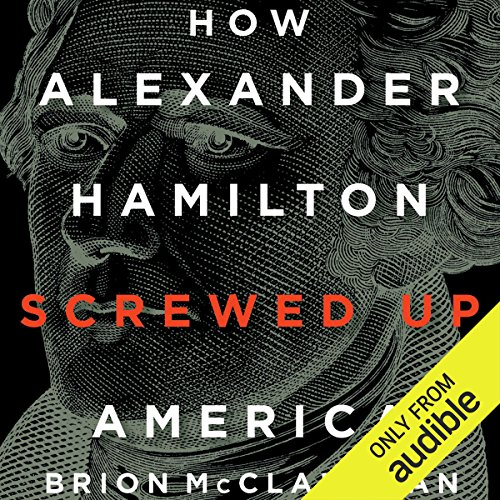 How Alexander Hamilton Screwed Up America audiobook cover art