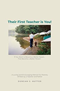 Their First Teacher is You!: If You Want to Become a Better Parent, First Become a Better Person. A Loving and Encouraging...