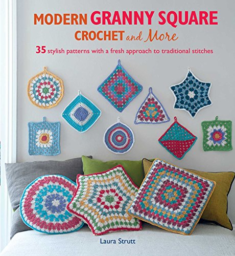 Modern Granny Square Crochet and More: 35 Stylish Patterns With a Fresh Approach to Traditional Stitches By Laura Strutt