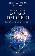 Nuestro origen: Más allá del cielo. Glándula pineal, la conexión