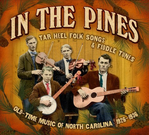 In The Pines: Tar Heel Folk Songs & Fiddle Tunes - Old Time Music Of North Carolina 1926-1936 by Old Hat Records / Enterprises (2008-09-23)